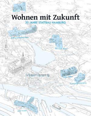 Wohnen mit Zukunft - 30 Jahre STATTBAU HAMBURG STATTBAU HAMBURG Stadtentwicklungsgesellschaft (Hg.)